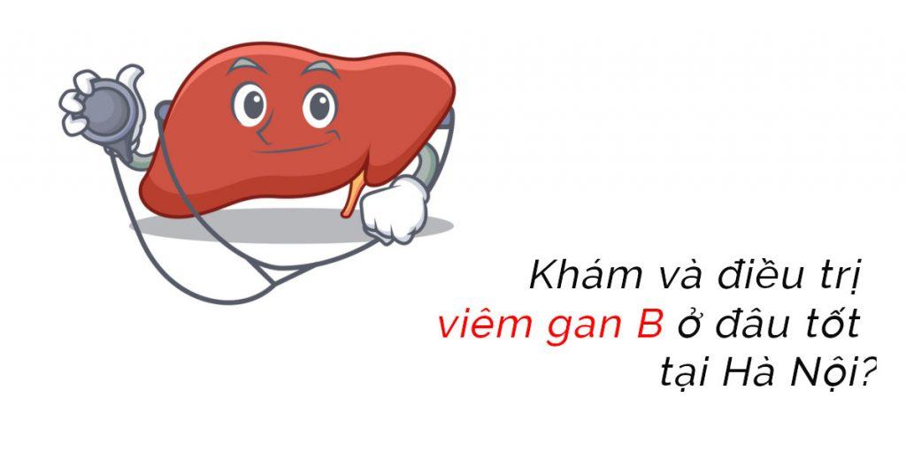 Địa chỉ khám và điều trị viêm gan tốt ở Hà Nôị?