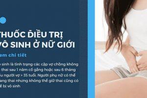 Các loại thuốc chữa vô sinh ở phụ nữ phổ biến hiện nay